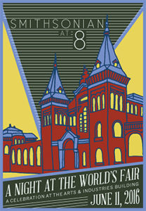 The Smithsonian at 8 hosts A Night at the World's Fair at the Smithsonian Arts and Industries Building on Saturday. (Graphic: Smithsonian at 8)