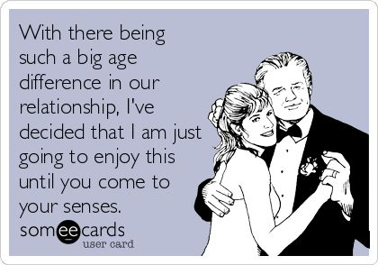 Don't let an age difference  control your relationship. (Photo: someecards.com)