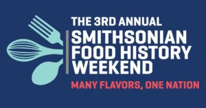 The Smithsonian brings back its Food History Weekend examining the intersection between food and culture this Friday and Saturday. (Graphic: Smithsonian)